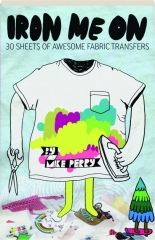 IRON ME ON: 30 Sheets of Awesome Fabric Transfers