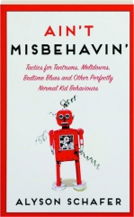 AIN'T MISBEHAVIN': Tactics for Tantrums, Meltdowns, Bedtime Blues and Other Perfectly Normal Kid Behaviours