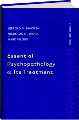 ESSENTIAL PSYCHOPATHOLOGY & ITS TREATMENT, THIRD EDITION