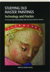 STUDYING OLD MASTER PAINTINGS: Technology and Practice