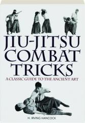 JIU-JITSU COMBAT TRICKS: A Classic Guide to the Ancient Art