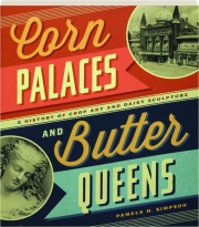 CORN PALACES AND BUTTER QUEENS