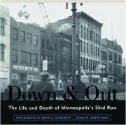 DOWN & OUT: The Life and Death of Minneapolis's Skid Row