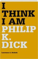 I THINK I AM: Philip K. Dick