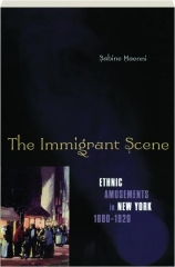 THE IMMIGRANT SCENE: Ethnic Amusements in New York 1880-1920