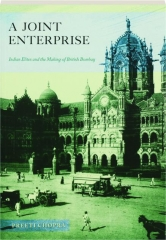 A JOINT ENTERPRISE: Indian Elites and the Making of British Bombay