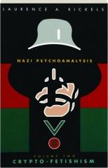 NAZI PSYCHOANALYSIS, VOLUME TWO: Crypto-Fetishism