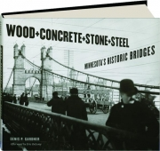 WOOD, CONCRETE, STONE, AND STEEL: Minnesota's Historic Bridges