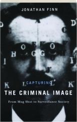 CAPTURING THE CRIMINAL IMAGE: From Mug Shot to Surveillance Society