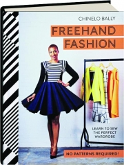 FREEHAND FASHION: Learn to Sew the Perfect Wardrobe
