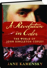 A REVOLUTION IN COLOR: The World of John Singleton Copley