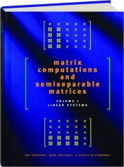 MATRIX COMPUTATIONS AND SEMISEPARABLE MATRICES, VOLUME 1: Linear Systems