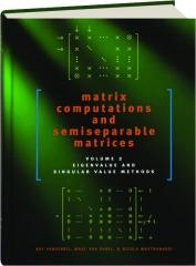 MATRIX COMPUTATIONS AND SEMISEPARABLE MATRICES, VOLUME II: Eigenvalue and Singular Value Methods