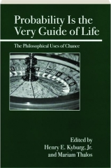 PROBABILITY IS THE VERY GUIDE OF LIFE: The Philosophical Uses of Chance