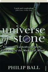 UNIVERSE OF STONE: Chartres Cathedral and the Triumph of the Medieval Mind