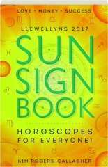LLEWELLYN'S 2017 SUN SIGN BOOK: Horoscopes for Everyone!