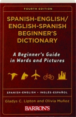 SPANISH-ENGLISH / ENGLISH-SPANISH BEGINNER'S DICTIONARY, FOURTH EDITION: A Beginner's Guide in Words and Pictures