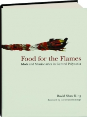 FOOD FOR THE FLAMES: Idols and Missionaries in Central Polynesia