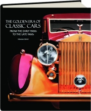 THE GOLDEN ERA OF CLASSIC CARS: From the Early 1900s to the Late 1960s