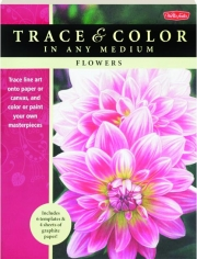 FLOWERS: Trace & Color in Any Medium