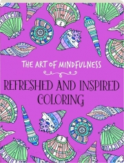 REFRESHED AND INSPIRED COLORING: The Art of Mindfulness