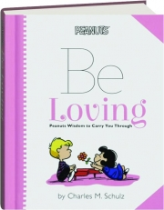 BE LOVING: Peanuts Wisdom to Carry You Through