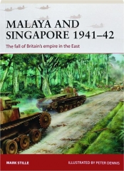 MALAYA AND SINGAPORE 1941-42--THE FALL OF BRITAIN'S EMPIRE IN THE EAST: Campaign 300