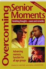 OVERCOMING SENIOR MOMENTS: Vanishing Thoughts--Causes and Remedies