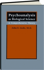 PSYCHOANALYSIS AS BIOLOGICAL SCIENCE: A Comprehensive Theory