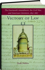 VICTORY OF LAW: The Fourteenth Amendment, the Civil War, and American Literature, 1852-1867