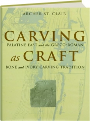 CARVING AS CRAFT: Palatine East and the Greco-Roman Bone and Ivory Carving Tradition