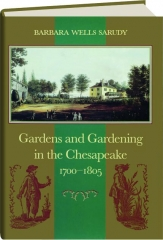 GARDENS AND GARDENING IN THE CHESAPEAKE 1700-1805