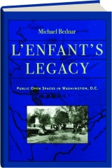 L'ENFANT'S LEGACY: Public Open Spaces in Washington, D.C