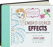 EMBROIDERED EFFECTS: Projects and Patterns to Inspire Your Stitching