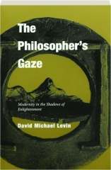 THE PHILOSOPHER'S GAZE: Modernity in the Shadows of Enlightenment