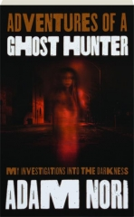 ADVENTURES OF A GHOST HUNTER: My Investigations into the Darknes