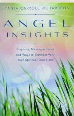 ANGEL INSIGHTS: Inspiring Messages from and Ways to Connect with Your Spiritual Guardians