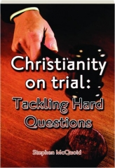 CHRISTIANITY ON TRIAL: Tackling Hard Questions