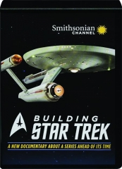 BUILDING <I>STAR TREK:</I> A New Documentary About a Series Ahead of Its Time