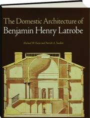 THE DOMESTIC ARCHITECTURE OF BENJAMIN HENRY LATROBE