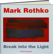 MARK ROTHKO: Break into the Light