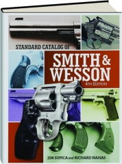 STANDARD CATALOG OF SMITH & WESSON, 4TH EDITION