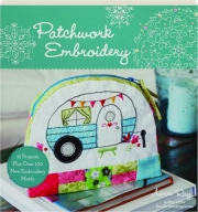PATCHWORK EMBROIDERY: 21 Projects Plus over 100 New Embroidery Motifs