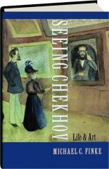SEEING CHEKHOV: Life & Art