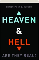 HEAVEN & HELL: Are They Real?