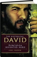 THE HISTORICAL DAVID: The Real Life of an Invented Hero
