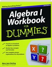 ALGEBRA I WORKBOOK FOR DUMMIES, 2ND EDITION