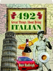 492 GREAT THINGS ABOUT BEING ITALIAN