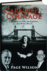 CARNAGE & COURAGE: A Memoir of FDR, the Kennedys, and World War II