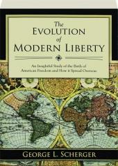 THE EVOLUTION OF MODERN LIBERTY